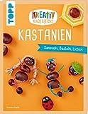Kreativ kinderleicht Kastanien: Sammeln, Basteln, Lieben