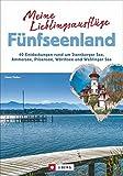 Meine Lieblingsausflüge Fünfseenland: 40 Entdeckungen rund um Starnberger See, Ammersee, Pilsensee, Wörthsee und Wesslinger See