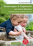 Kinderwagen- & Tragetouren um und in München: Sonderteil: Almen und Wege an der Isar. Über 50 besonders lohnende Wege & Ausflugsziele vom Baby bis...