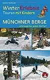 WinterErlebnisTouren mit Kindern Münchner Berge: ...unterwegs bei jedem Wetter! 32 Touren. Mit GPS-Daten (Rother Wanderbuch)