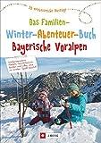 Das Familien-Winter-Abenteuer-Buch Bayerische Voralpen. 30 erlebnisreiche Ausflüge. Mit Detailkarten und praktischen Tipps zu jedem Ausflug.