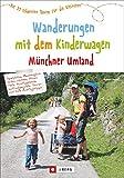 Wanderungen mit dem Kinderwagen Münchner Umland. Die 39 schönsten Touren für die Kleinsten. Genaue Tourenbeschreibungen, Detailkarten und alle...