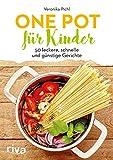 One Pot für Kinder: 50 leckere, schnelle und günstige Gerichte