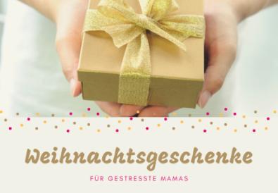 Weihnachtsgeschenke für gestresste Mamas